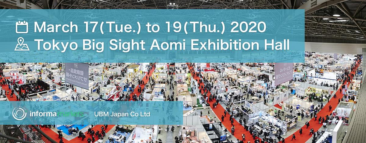 March 17 (Tue.) to 19 (Thu.) 2020.Tokyo Big Sight Aomi Exhibition Hall.